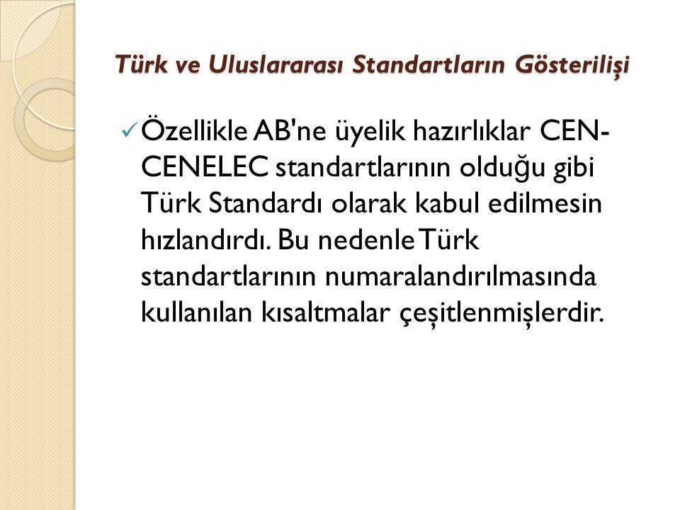 Türk ve Uluslararası Standartların Gösterilişi Özellikle AB ne üyelik hazırlıklar CEN- CENELEC standartlarının oldu ğ u gibi Türk Standardı olarak kabul edilmesin hızlandırdı.