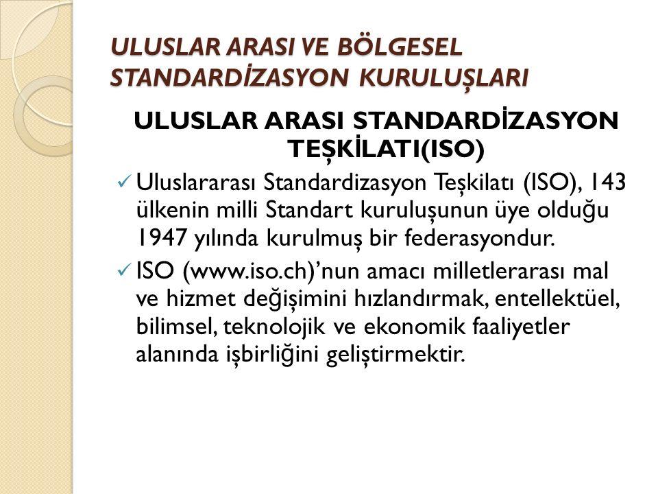 ULUSLAR ARASI STANDARD İ ZASYON TEŞK İ LATI(ISO) Uluslararası Standardizasyon Teşkilatı (ISO), 143 ülkenin milli Standart kuruluşunun üye oldu ğ u 1947 yılında kurulmuş bir federasyondur.