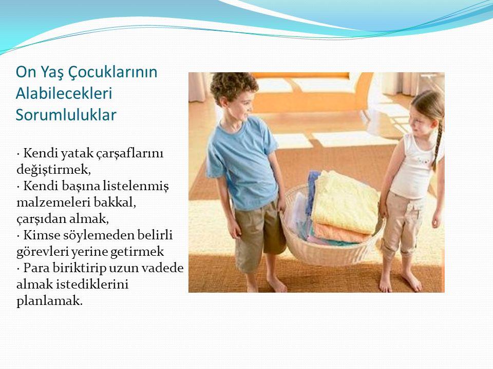 Sekiz ve Dokuz Yaş Çocuklarının Alabilecekleri Sorumluluklar · Yardım almadan banyo yapabilmek, · Çekmece ve dolaplarını temiz ve düzenli tutmak, · Kimse söylemeden okul giysilerini değiştirmek, · Küçük kardeşleri varsa onlarla ilgilenmek (yemek yemesine, giyinmesine yardım etmek vb.),