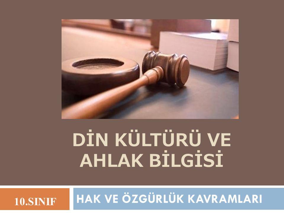 DİN KÜLTÜRÜ VE AHLAK BİLGİSİ HAK VE ÖZGÜRLÜK KAVRAMLARI 10.SINIF