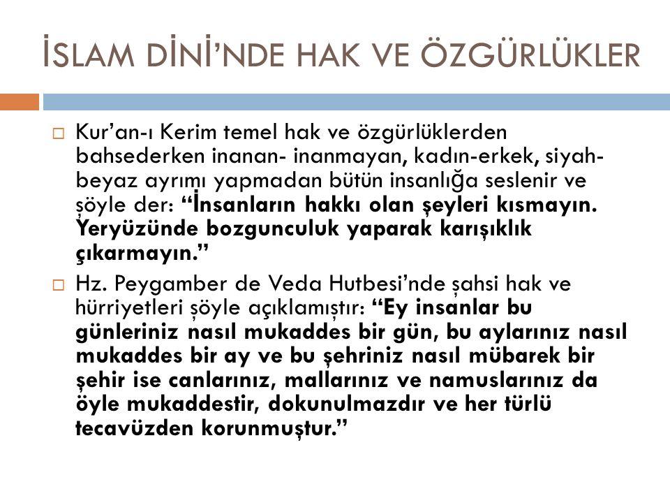 Kur'an-ı Kerim temel hak ve özgürlüklerden bahsederken inanan- inanmayan, kadın-erkek, siyah- beyaz ayrımı yapmadan bütün insanlı ğ a seslenir ve şö
