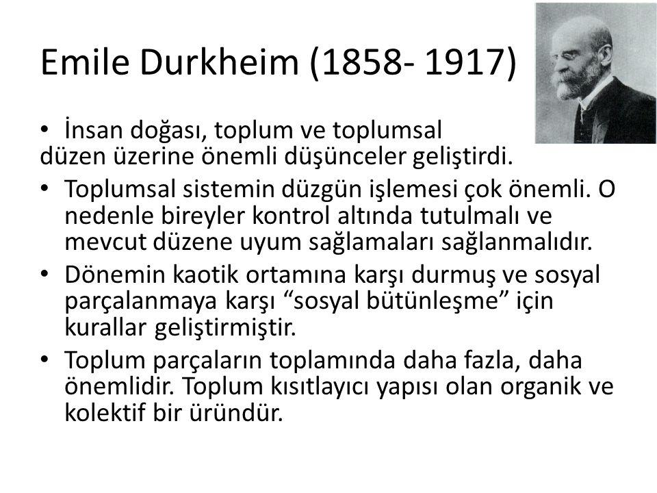Emile Durkheim (1858- 1917) İnsan doğası, toplum ve toplumsal düzen üzerine önemli düşünceler geliştirdi. Toplumsal sistemin düzgün işlemesi çok öneml