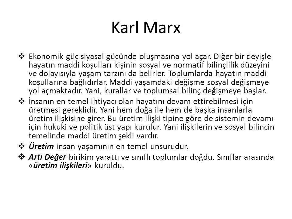 Karl Marx  Ekonomik güç siyasal gücünde oluşmasına yol açar. Diğer bir deyişle hayatın maddi koşulları kişinin sosyal ve normatif bilinçlilik düzeyin