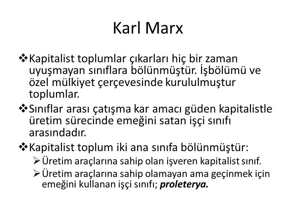 Karl Marx  Kapitalist toplumlar çıkarları hiç bir zaman uyuşmayan sınıflara bölünmüştür. İşbölümü ve özel mülkiyet çerçevesinde kurululmuştur topluml