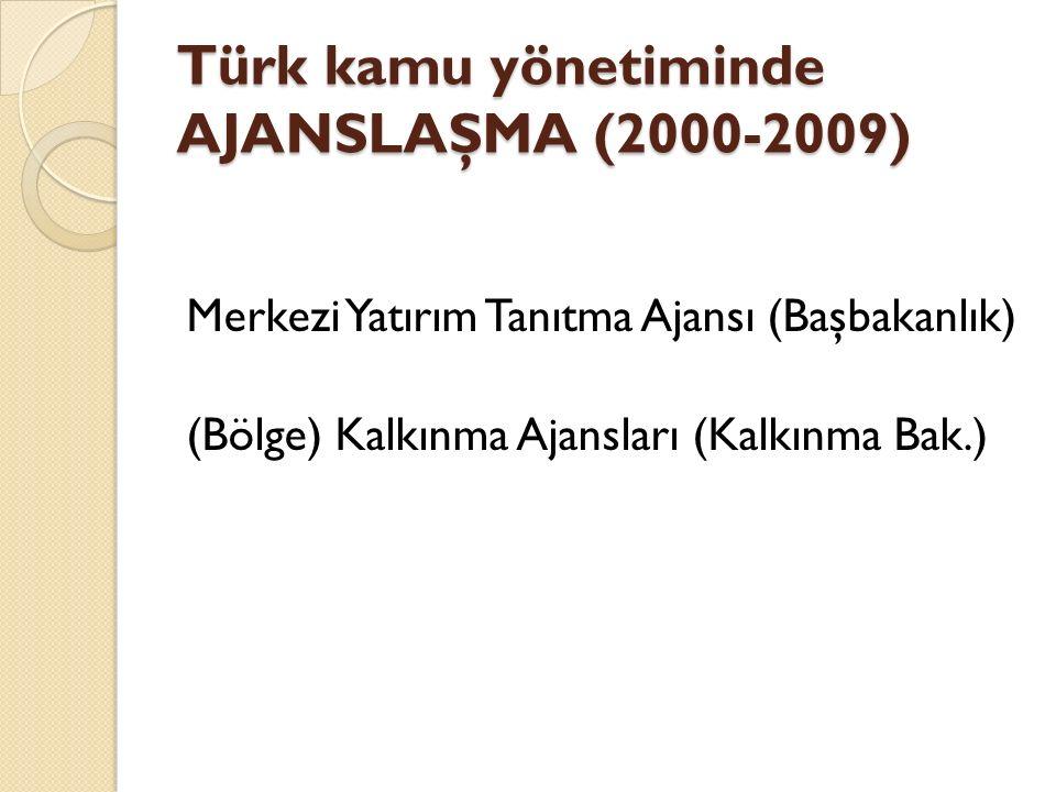 Türk kamu yönetiminde AJANSLAŞMA (2000-2009) Merkezi Yatırım Tanıtma Ajansı (Başbakanlık) (Bölge) Kalkınma Ajansları (Kalkınma Bak.)