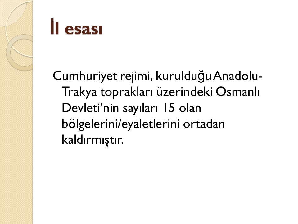 İ l esası Cumhuriyet rejimi, kuruldu ğ u Anadolu- Trakya toprakları üzerindeki Osmanlı Devleti'nin sayıları 15 olan bölgelerini/eyaletlerini ortadan kaldırmıştır.