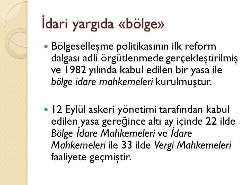 İ dari yargıda «bölge» Bölgeselleşme politikasının ilk reform dalgası adli örgütlenmede gerçekleştirilmiş ve 1982 yılında kabul edilen bir yasa ile bölge idare mahkemeleri kurulmuştur.