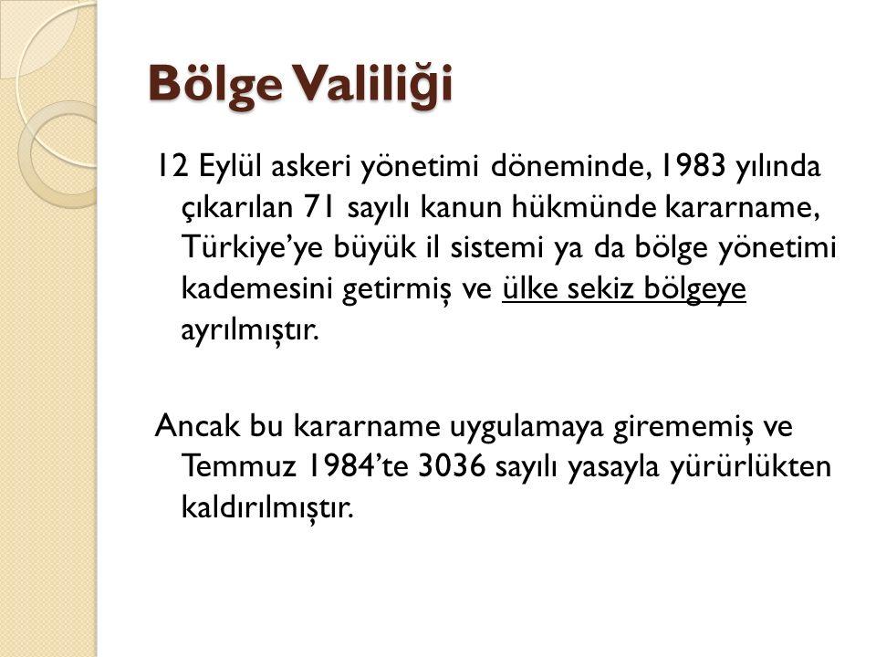 Bölge Valili ğ i 12 Eylül askeri yönetimi döneminde, 1983 yılında çıkarılan 71 sayılı kanun hükmünde kararname, Türkiye'ye büyük il sistemi ya da bölge yönetimi kademesini getirmiş ve ülke sekiz bölgeye ayrılmıştır.