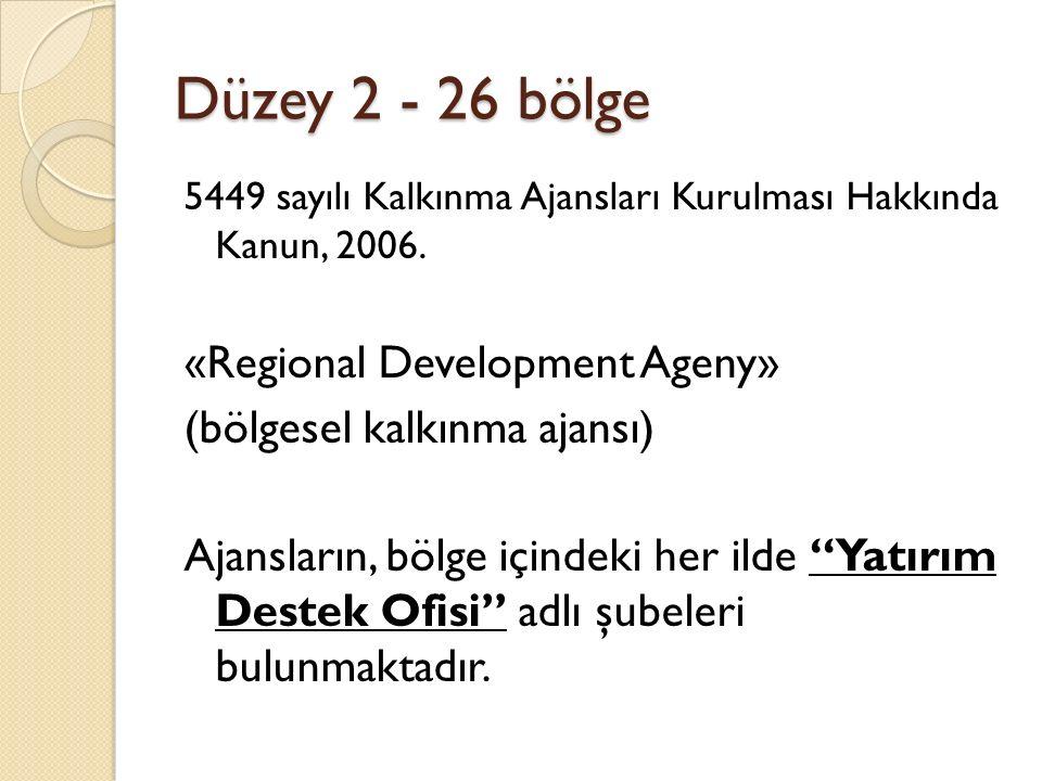 Düzey 2 - 26 bölge 5449 sayılı Kalkınma Ajansları Kurulması Hakkında Kanun, 2006.