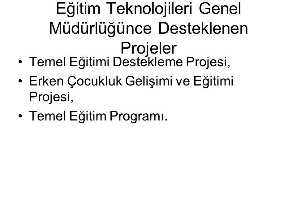 Eğitim Teknolojileri Genel Müdürlüğünce Desteklenen Projeler Temel Eğitimi Destekleme Projesi, Erken Çocukluk Gelişimi ve Eğitimi Projesi, Temel Eğitim Programı.