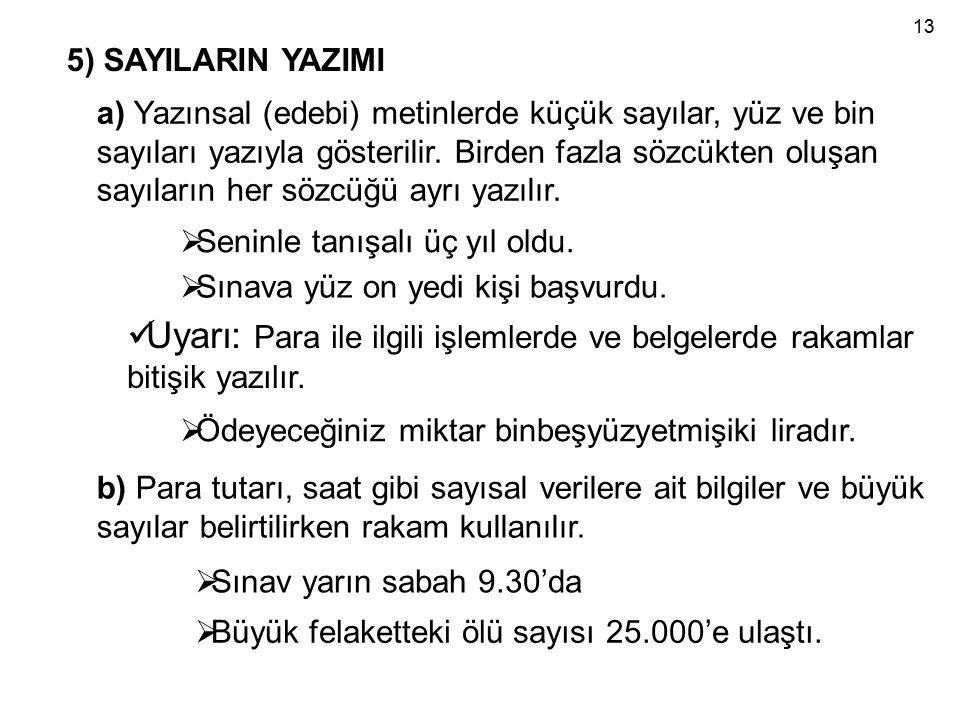 5) SAYILARIN YAZIMI a) Yazınsal (edebi) metinlerde küçük sayılar, yüz ve bin sayıları yazıyla gösterilir.