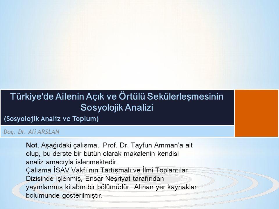 (Sosyolojik Analiz ve Toplum) Doç. Dr. Ali ARSLAN Türkiye'de Ailenin Açık ve Örtülü Sekülerleşmesinin Sosyolojik Analizi Not. Aşağıdaki çalışma, Prof.