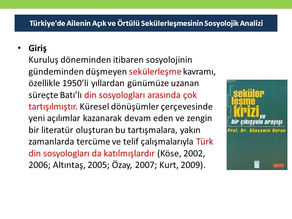 Türkiye'de Ailenin Açık ve Örtülü Sekülerleşmesinin Sosyolojik Analizi Giriş Kuruluş döneminden itibaren sosyolojinin gündeminden düşmeyen sekülerleşm