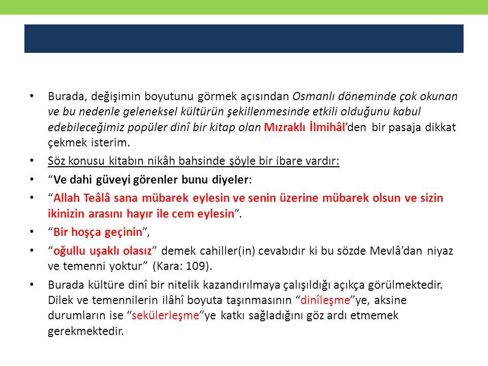 Burada, değişimin boyutunu görmek açısından Osmanlı döneminde çok okunan ve bu nedenle geleneksel kültürün şekillenmesinde etkili olduğunu kabul edebi