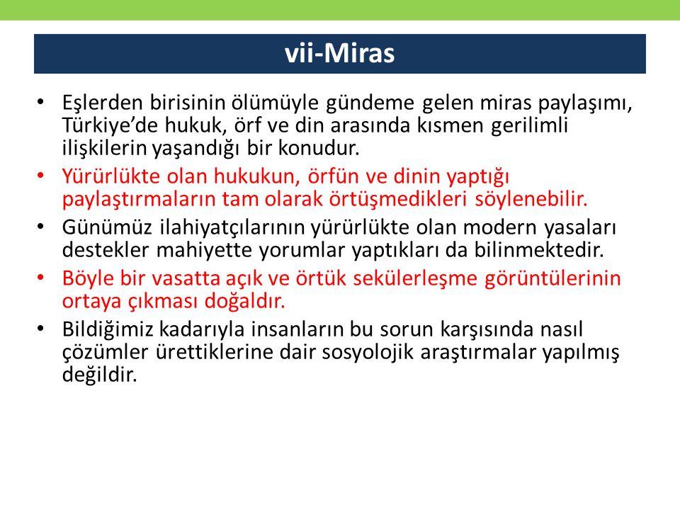 vii-Miras Eşlerden birisinin ölümüyle gündeme gelen miras paylaşımı, Türkiye'de hukuk, örf ve din arasında kısmen gerilimli ilişkilerin yaşandığı bir