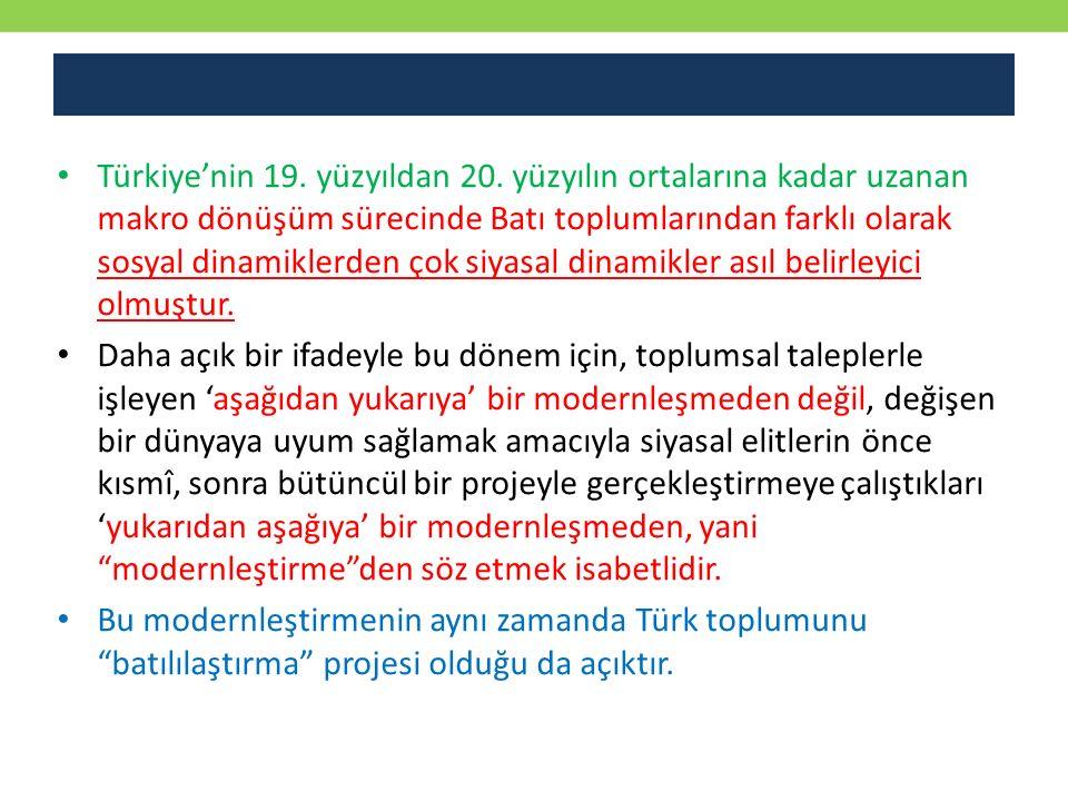 Türkiye'nin 19. yüzyıldan 20. yüzyılın ortalarına kadar uzanan makro dönüşüm sürecinde Batı toplumlarından farklı olarak sosyal dinamiklerden çok siya