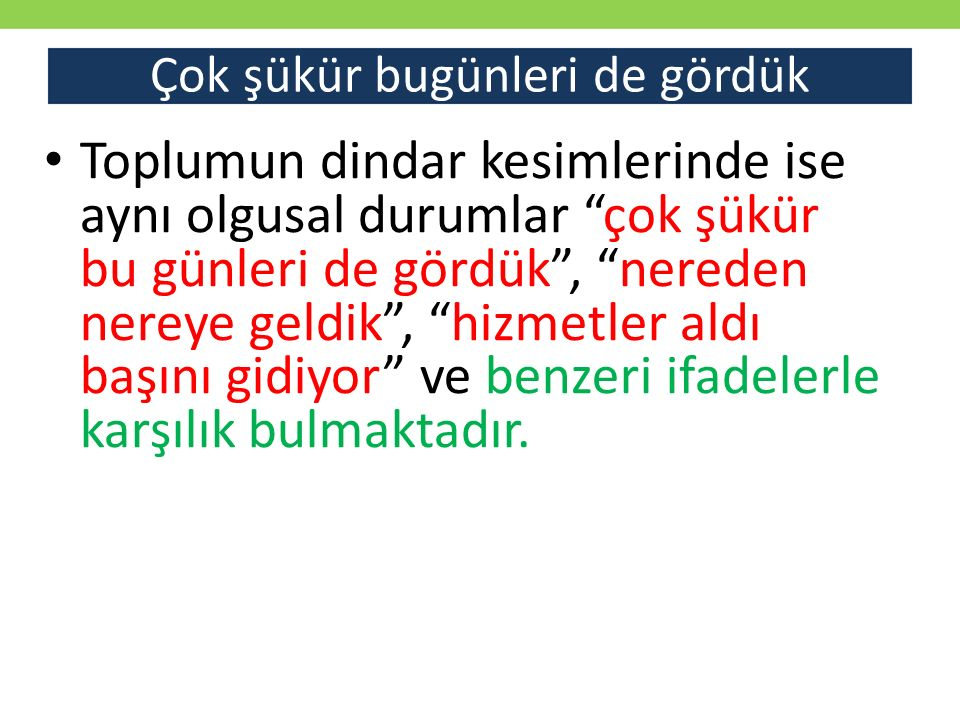 Bizim görüşümüz ise Türkiye'nin dini manzarasının ne seküler kesimleri kaygılandıracak, ne de dindar çevreleri sevindirecek bir mahiyet arz etmediği, aksine açık ve örtük bir sekülerleşme sürecinin işlediği yönündedir.