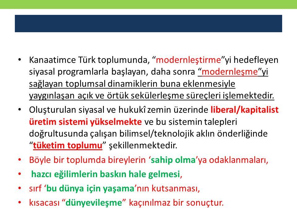 """Kanaatimce Türk toplumunda, """"modernleştirme""""yi hedefleyen siyasal programlarla başlayan, daha sonra """"modernleşme""""yi sağlayan toplumsal dinamiklerin bu"""