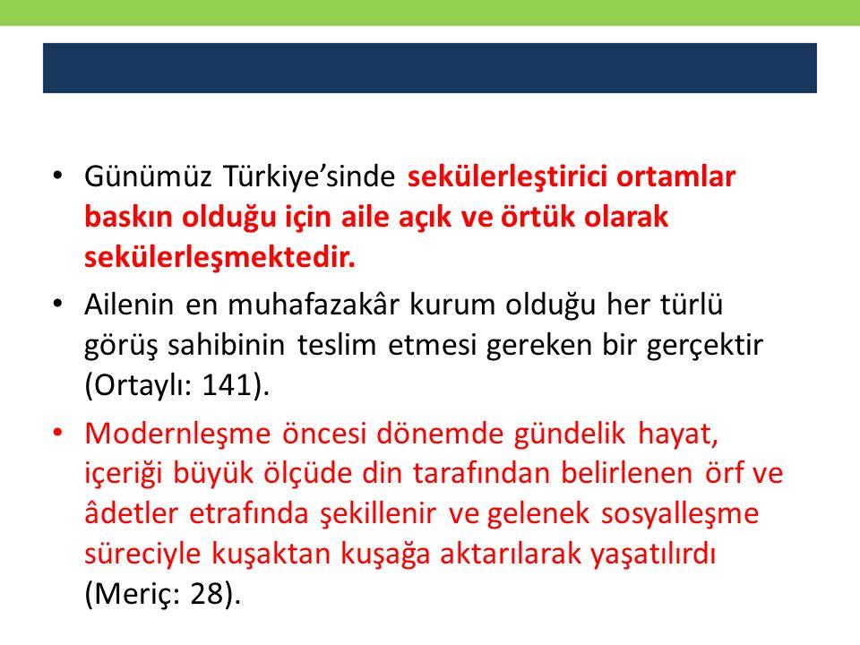 Günümüz Türkiye'sinde sekülerleştirici ortamlar baskın olduğu için aile açık ve örtük olarak sekülerleşmektedir. Ailenin en muhafazakâr kurum olduğu h
