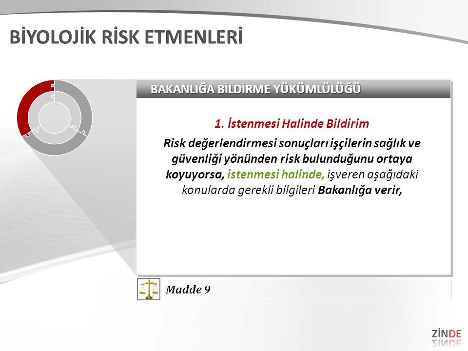 BAKANLIĞA BİLDİRME YÜKÜMLÜLÜĞÜ 1. İstenmesi Halinde Bildirim Risk değerlendirmesi sonuçları işçilerin sağlık ve güvenliği yönünden risk bulunduğunu or