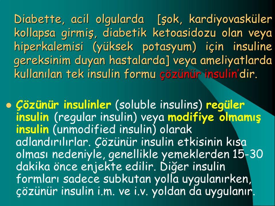 Diabette, acil olgularda [şok, kardiyovasküler kollapsa girmiş, diabetik ketoasidozu olan veya hiperkalemisi (yüksek potasyum) için insuline gereksini