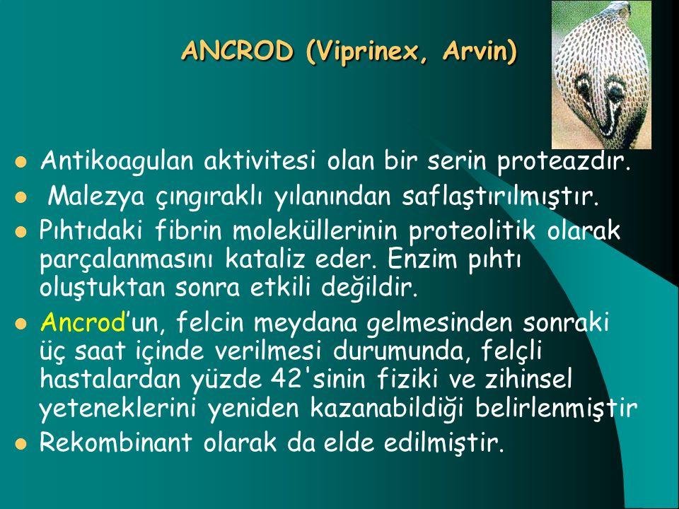 ANCROD (Viprinex, Arvin) Antikoagulan aktivitesi olan bir serin proteazdır. Malezya çıngıraklı yılanından saflaştırılmıştır. Pıhtıdaki fibrin moleküll