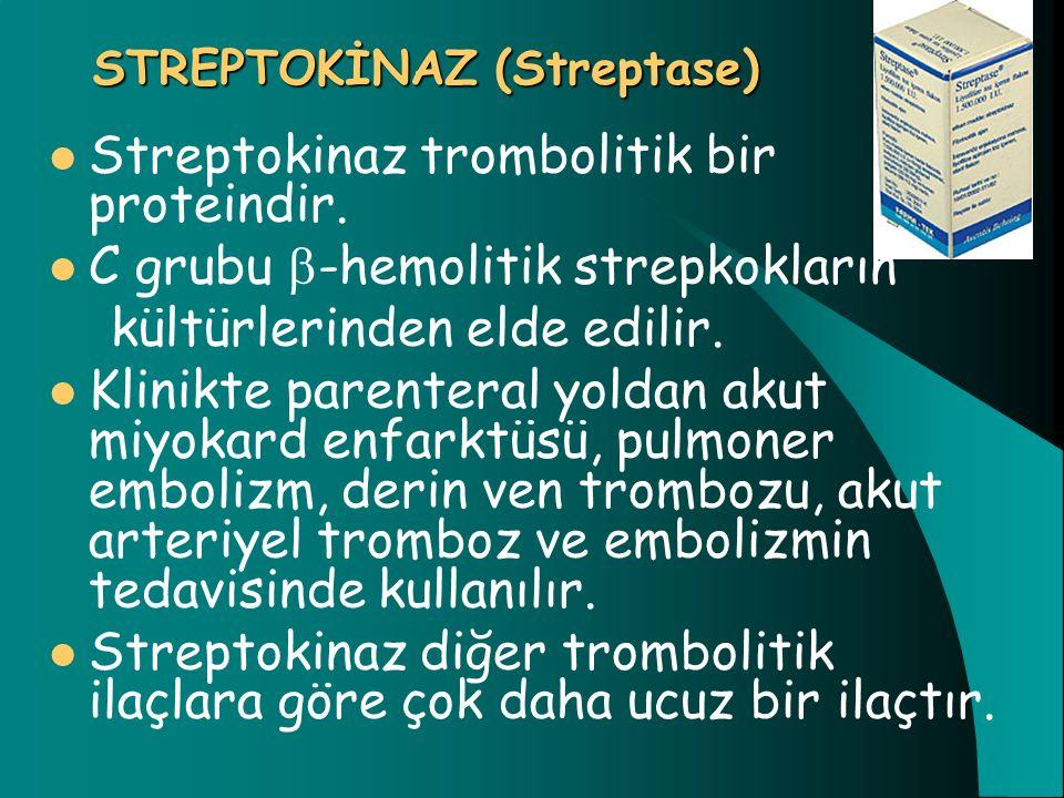 STREPTOKİNAZ (Streptase) Streptokinaz trombolitik bir proteindir. C grubu  -hemolitik strepkokların kültürlerinden elde edilir. Klinikte parenteral y