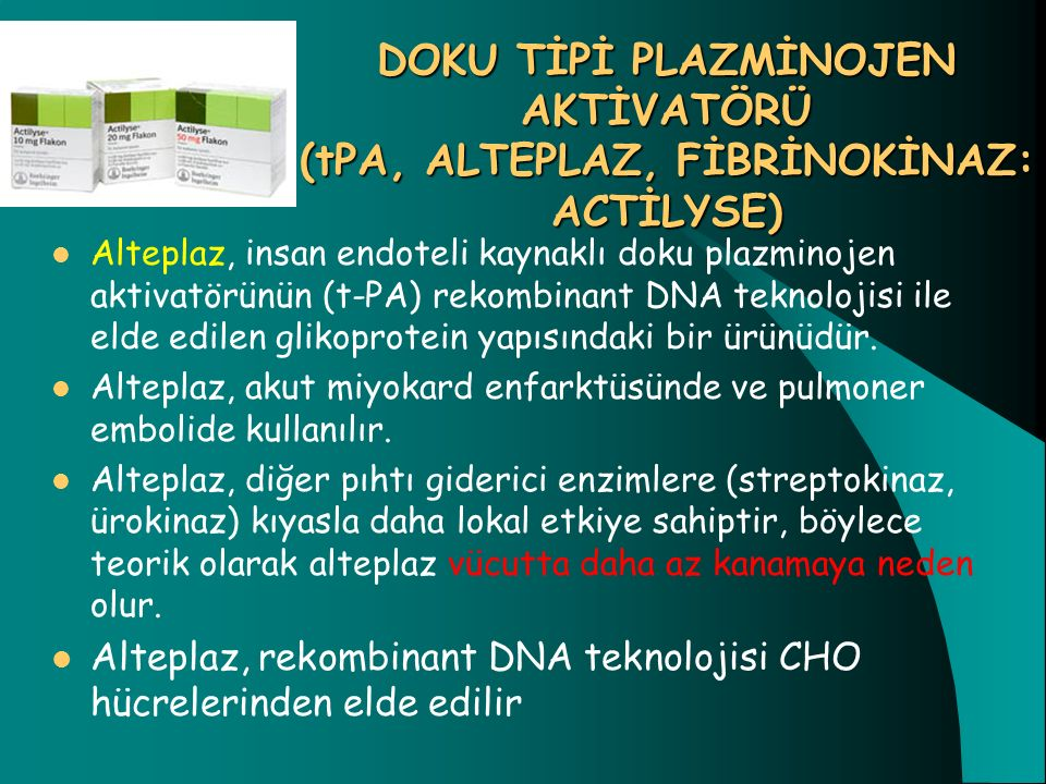 DOKU TİPİ PLAZMİNOJEN AKTİVATÖRÜ (tPA, ALTEPLAZ, FİBRİNOKİNAZ: ACTİLYSE) Alteplaz, insan endoteli kaynaklı doku plazminojen aktivatörünün (t-PA) rekom