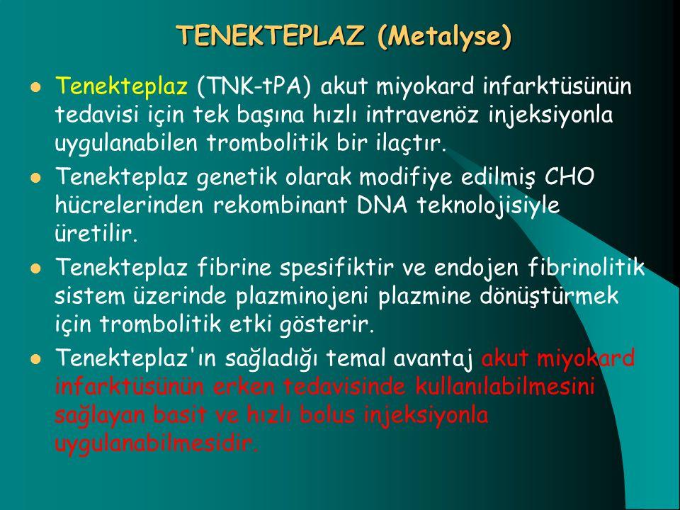 TENEKTEPLAZ (Metalyse) Tenekteplaz (TNK-tPA) akut miyokard infarktüsünün tedavisi için tek başına hızlı intravenöz injeksiyonla uygulanabilen tromboli
