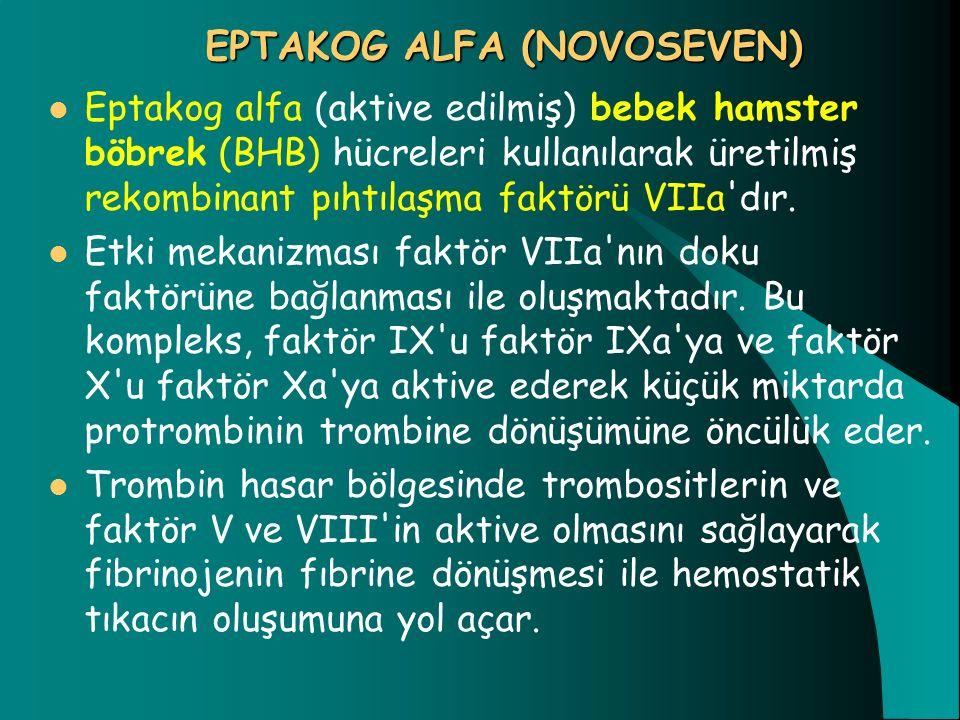 EPTAKOG ALFA (NOVOSEVEN) Eptakog alfa (aktive edilmiş) bebek hamster böbrek (BHB) hücreleri kullanılarak üretilmiş rekombinant pıhtılaşma faktörü VIIa