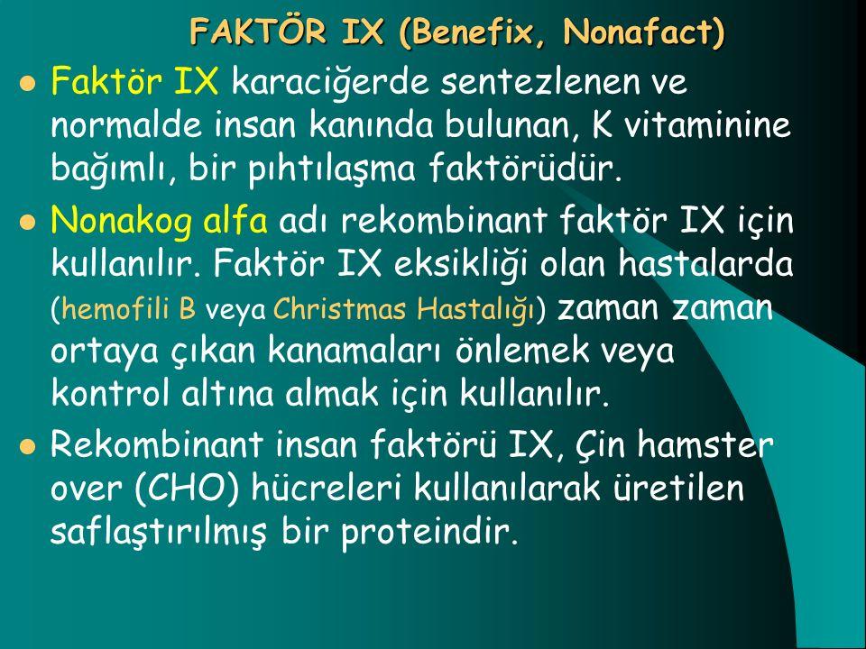 FAKTÖR IX (Benefix, Nonafact) Faktör IX karaciğerde sentezlenen ve normalde insan kanında bulunan, K vitaminine bağımlı, bir pıhtılaşma faktörüdür. No