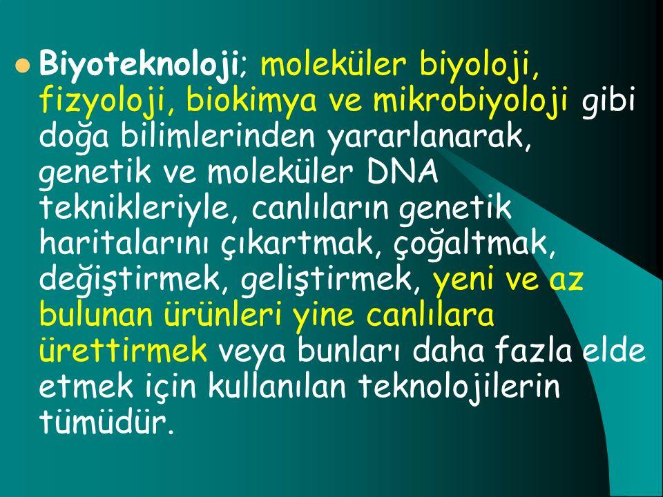 Biyoteknoloji; moleküler biyoloji, fizyoloji, biokimya ve mikrobiyoloji gibi doğa bilimlerinden yararlanarak, genetik ve moleküler DNA teknikleriyle,