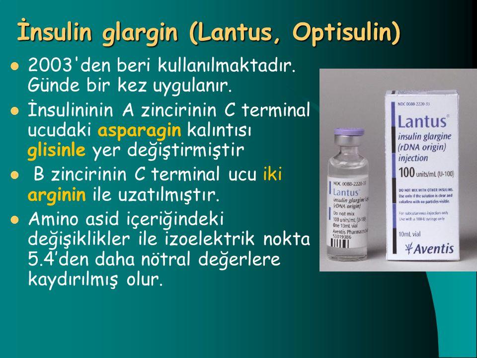 İnsulin glargin (Lantus, Optisulin) 2003'den beri kullanılmaktadır. Günde bir kez uygulanır. İnsulininin A zincirinin C terminal ucudaki asparagin kal
