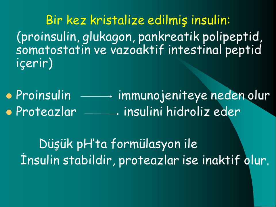 Bir kez kristalize edilmiş insulin: (proinsulin, glukagon, pankreatik polipeptid, somatostatin ve vazoaktif intestinal peptid içerir) Proinsulin immun