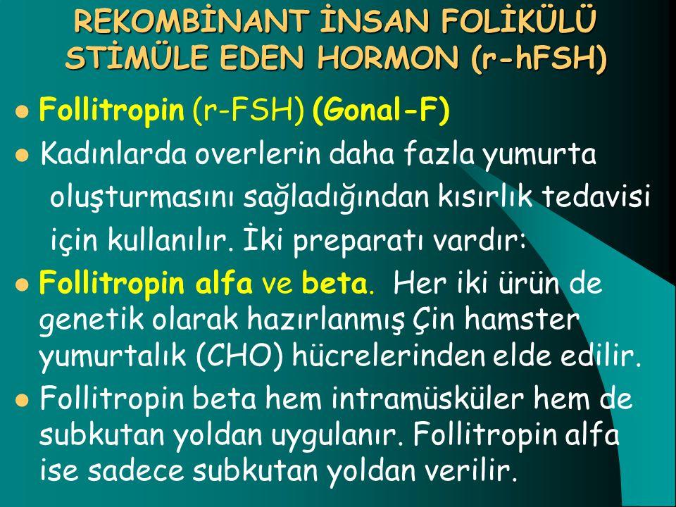 Follitropin (r-FSH) (Gonal-F) Kadınlarda overlerin daha fazla yumurta oluşturmasını sağladığından kısırlık tedavisi için kullanılır. İki preparatı var