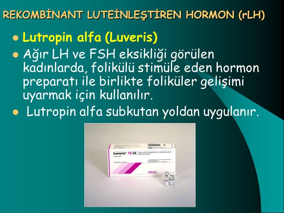 REKOMBİNANT LUTEİNLEŞTİREN HORMON (rLH) Lutropin alfa (Luveris) Ağır LH ve FSH eksikliği görülen kadınlarda, folikülü stimüle eden hormon preparatı il