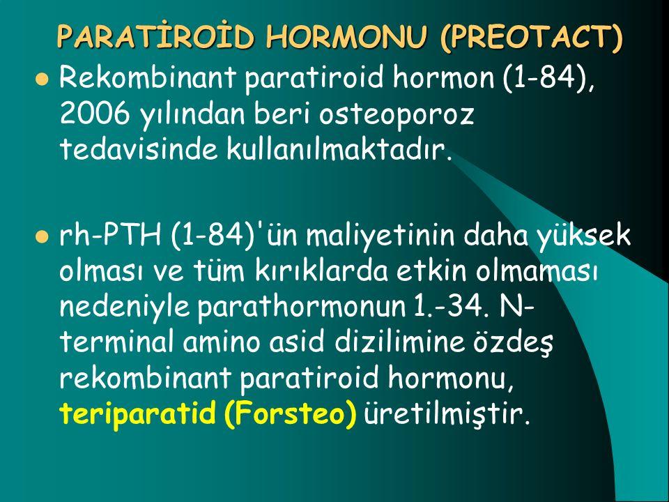 PARATİROİD HORMONU (PREOTACT) Rekombinant paratiroid hormon (1-84), 2006 yılından beri osteoporoz tedavisinde kullanılmaktadır. rh-PTH (1-84)'ün maliy