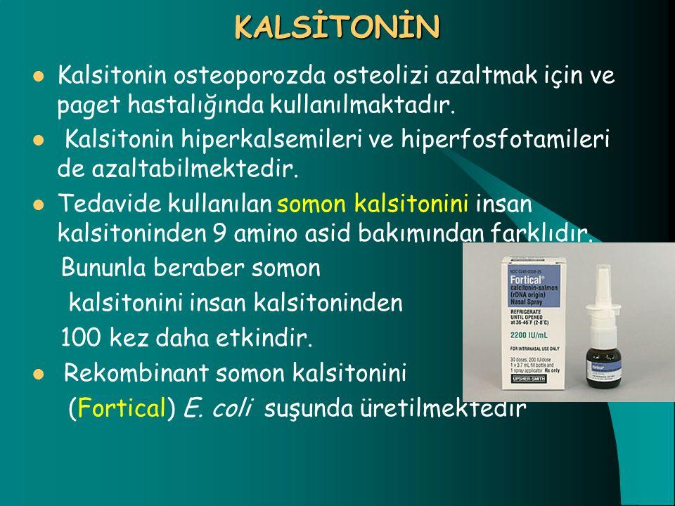 KALSİTONİN Kalsitonin osteoporozda osteolizi azaltmak için ve paget hastalığında kullanılmaktadır. Kalsitonin hiperkalsemileri ve hiperfosfotamileri d