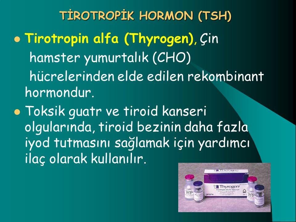 TİROTROPİK HORMON (TSH) Tirotropin alfa (Thyrogen), Çin hamster yumurtalık (CHO) hücrelerinden elde edilen rekombinant hormondur. Toksik guatr ve tiro