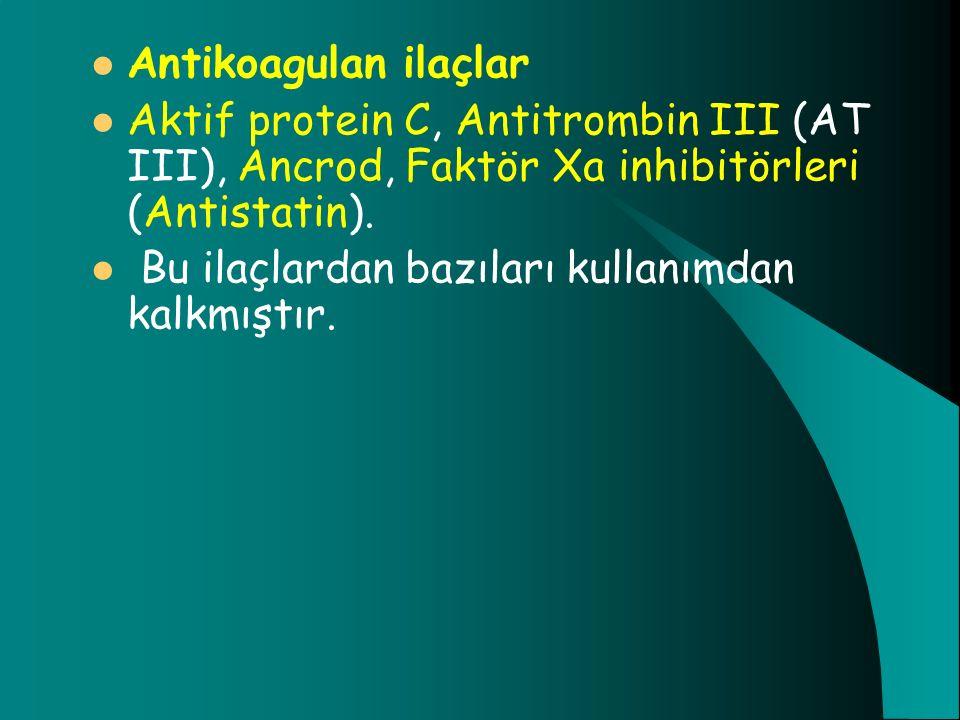 Antikoagulan ilaçlar Aktif protein C, Antitrombin III (AT III), Ancrod, Faktör Xa inhibitörleri (Antistatin). Bu ilaçlardan bazıları kullanımdan kalkm