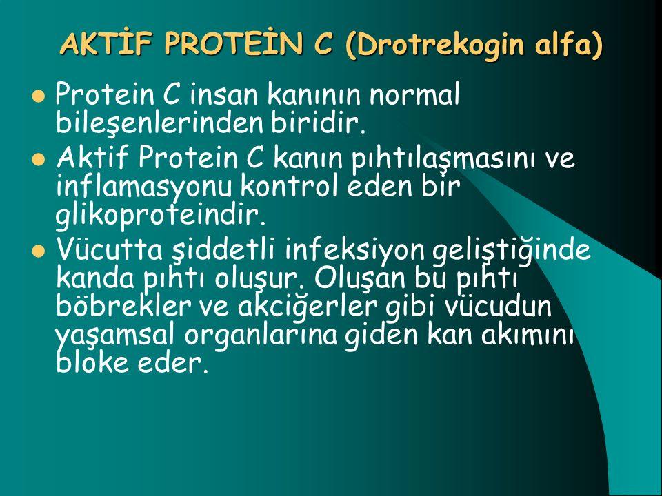 AKTİF PROTEİN C (Drotrekogin alfa) Protein C insan kanının normal bileşenlerinden biridir. Aktif Protein C kanın pıhtılaşmasını ve inflamasyonu kontro