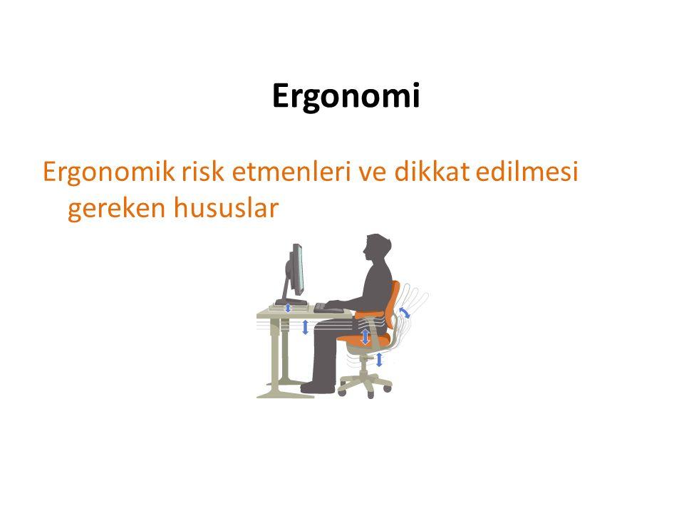 Ergonomi Ergonomik risk etmenleri ve dikkat edilmesi gereken hususlar