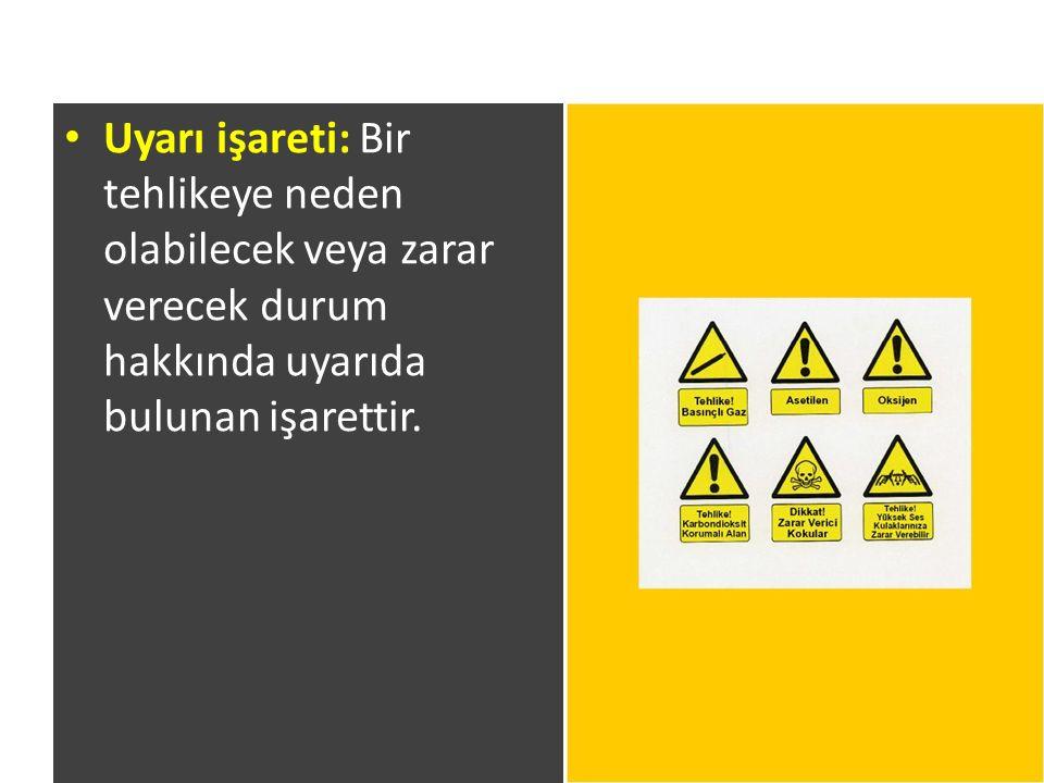 Uyarı işareti: Bir tehlikeye neden olabilecek veya zarar verecek durum hakkında uyarıda bulunan işarettir.