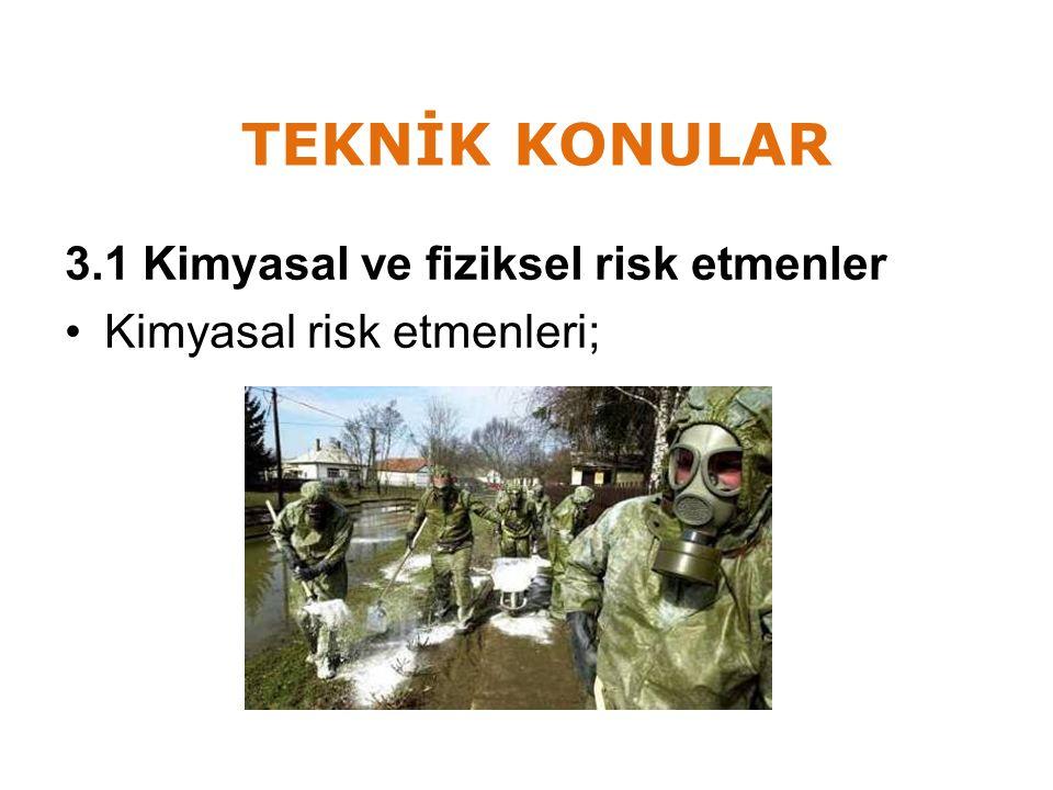 TEKNİK KONULAR 3.1 Kimyasal ve fiziksel risk etmenler Kimyasal risk etmenleri;