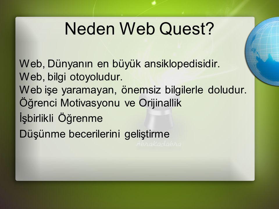 Neden Web Quest. Web, Dünyanın en büyük ansiklopedisidir.