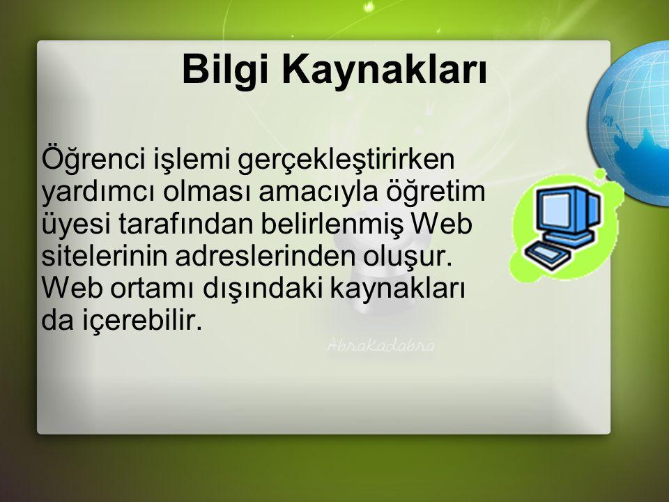 Bilgi Kaynakları Öğrenci işlemi gerçekleştirirken yardımcı olması amacıyla öğretim üyesi tarafından belirlenmiş Web sitelerinin adreslerinden oluşur.