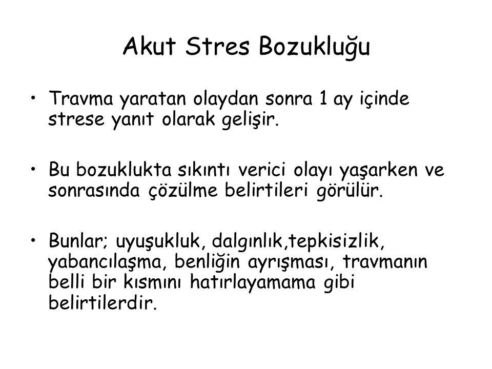 Akut Stres Bozukluğu Travma yaratan olaydan sonra 1 ay içinde strese yanıt olarak gelişir. Bu bozuklukta sıkıntı verici olayı yaşarken ve sonrasında ç