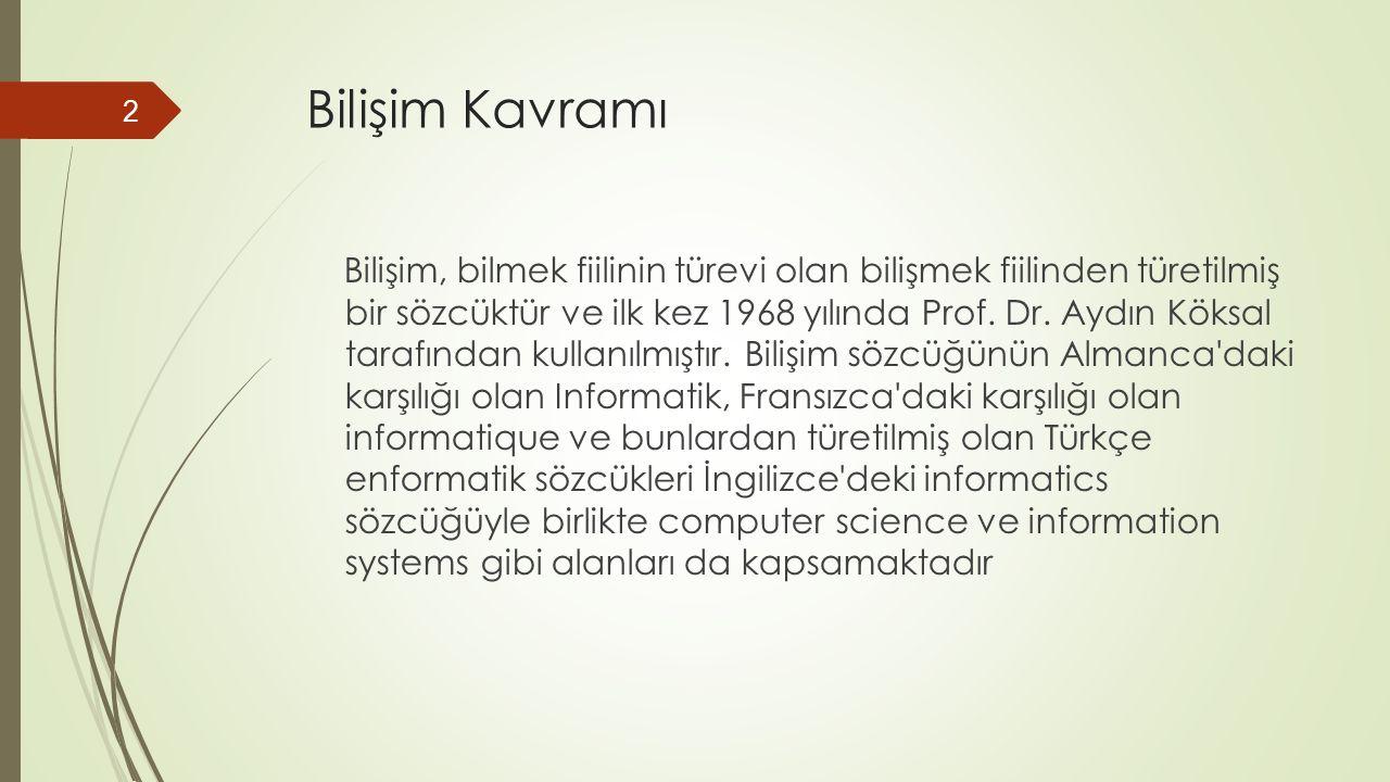 Bilişim Kavramı Bilişim, bilmek fiilinin türevi olan bilişmek fiilinden türetilmiş bir sözcüktür ve ilk kez 1968 yılında Prof.