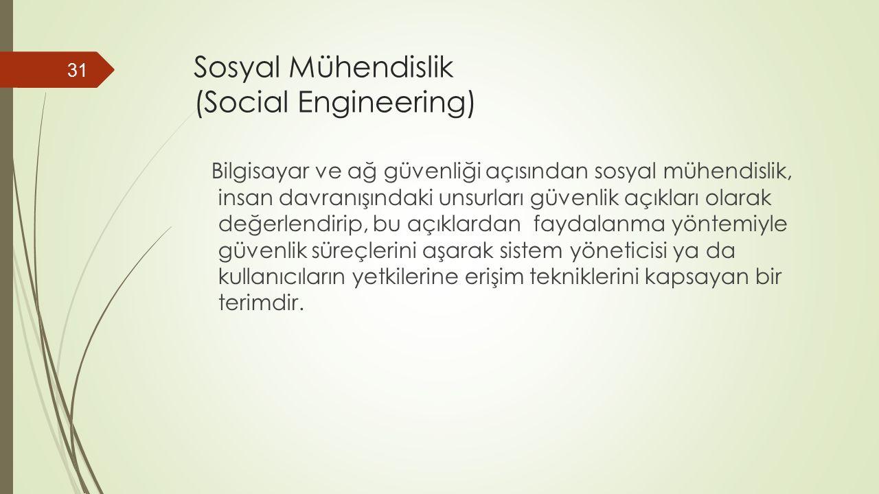 Sosyal Mühendislik (Social Engineering) Bilgisayar ve ağ güvenliği açısından sosyal mühendislik, insan davranışındaki unsurları güvenlik açıkları olarak değerlendirip, bu açıklardan faydalanma yöntemiyle güvenlik süreçlerini aşarak sistem yöneticisi ya da kullanıcıların yetkilerine erişim tekniklerini kapsayan bir terimdir.