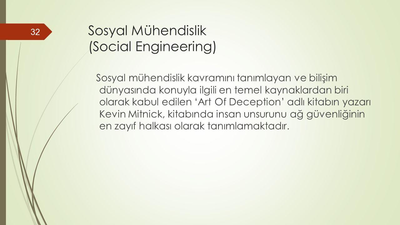 Sosyal Mühendislik (Social Engineering) Sosyal mühendislik kavramını tanımlayan ve bilişim dünyasında konuyla ilgili en temel kaynaklardan biri olarak kabul edilen 'Art Of Deception' adlı kitabın yazarı Kevin Mitnick, kitabında insan unsurunu ağ güvenliğinin en zayıf halkası olarak tanımlamaktadır.